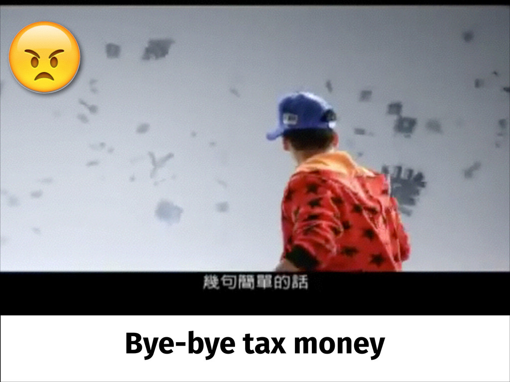 Bye-bye tax money