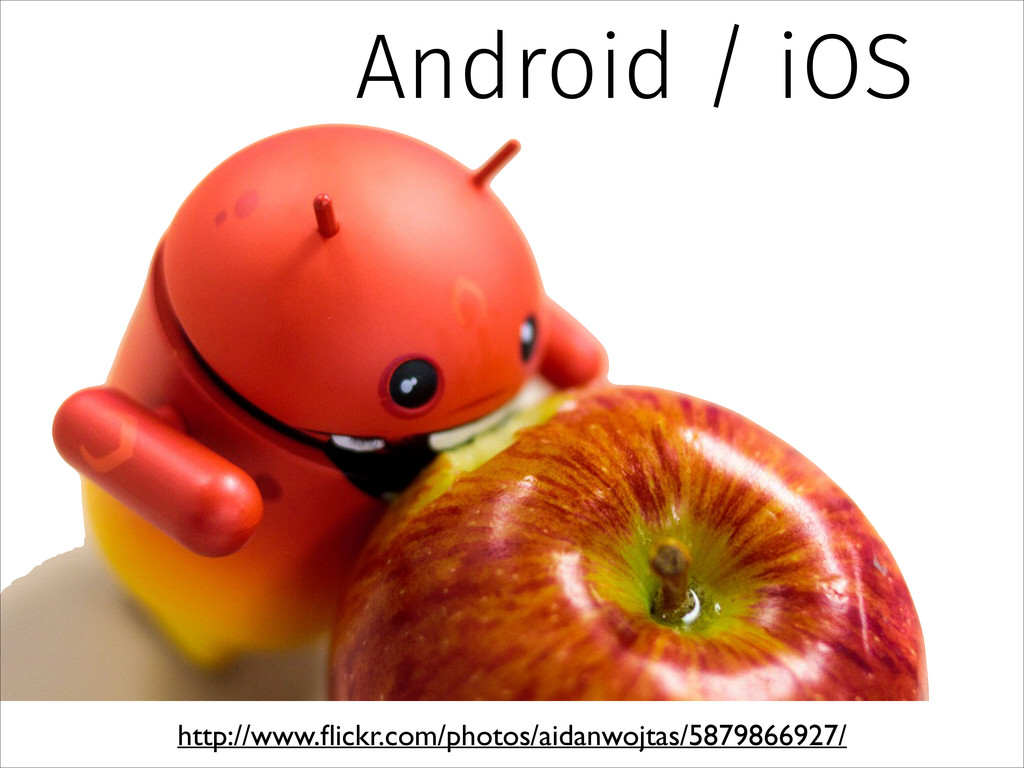 Android / iOS http://www.flickr.com/photos/aidan...