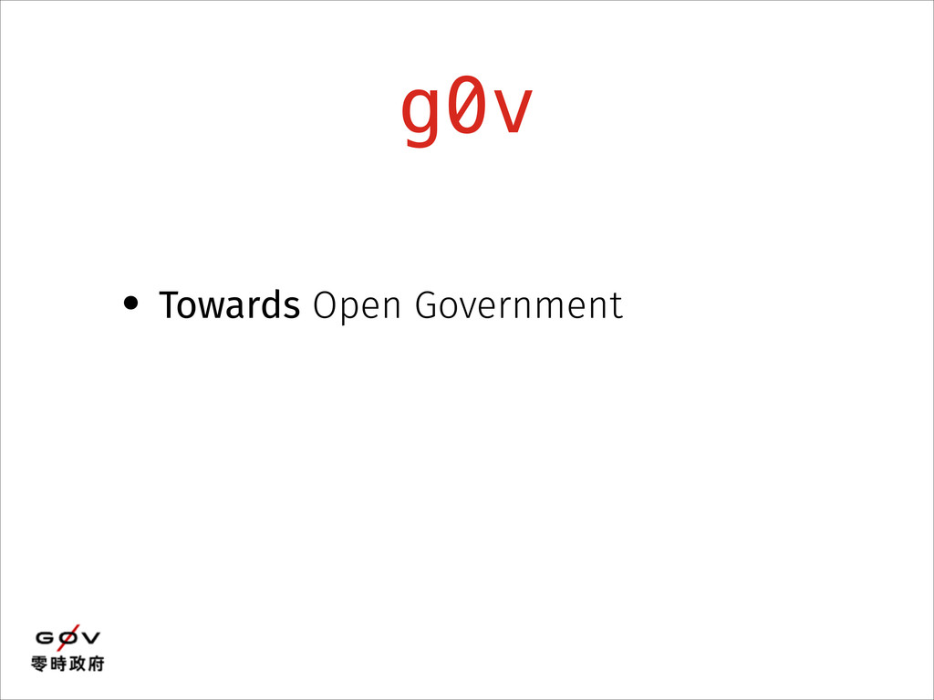 g0v • Towards Open Government