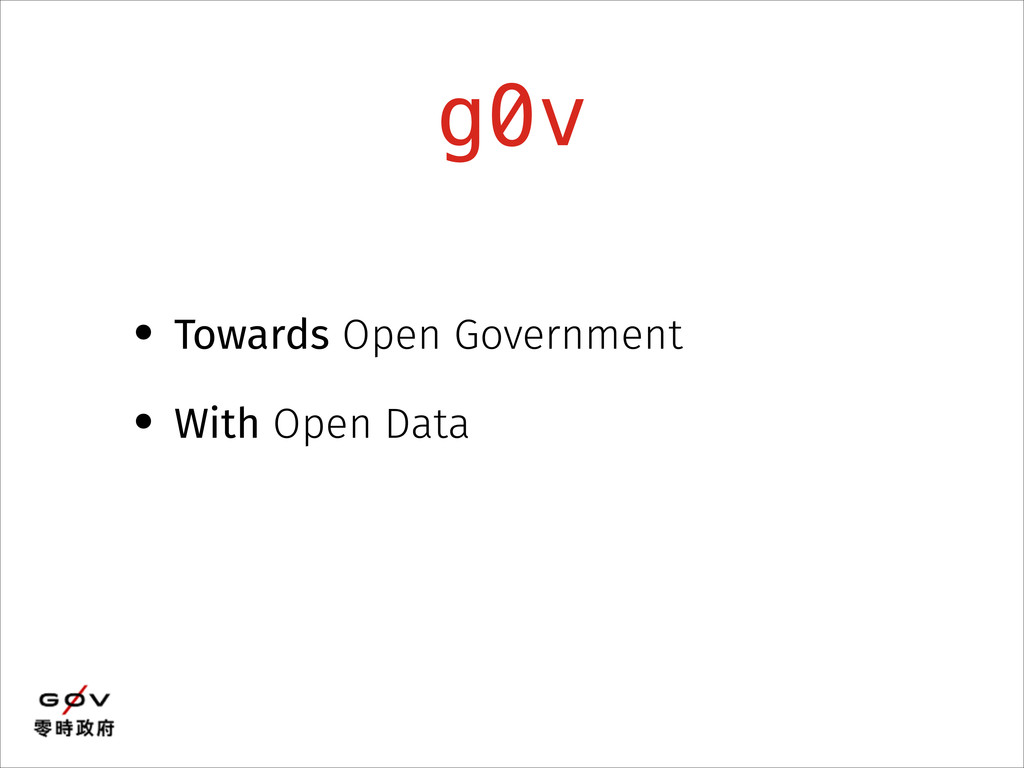 g0v • Towards Open Government • With Open Data