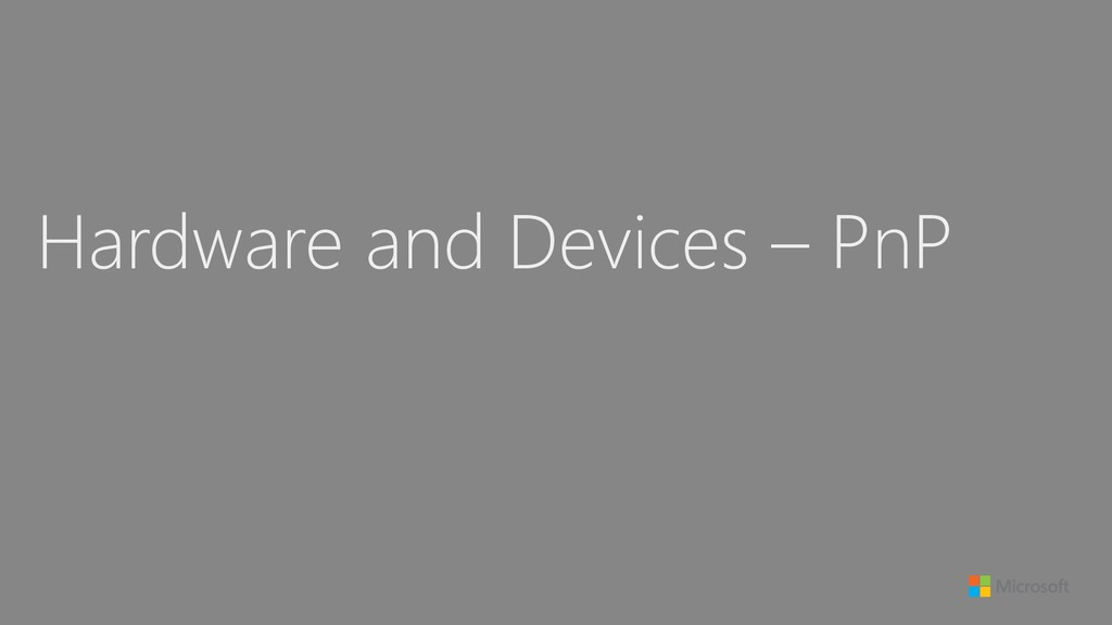 Hardware and Devices – PnP