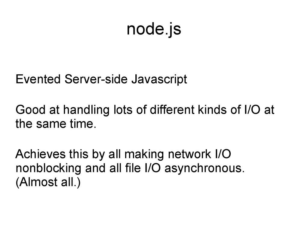 node.js Evented Server-side Javascript Good at ...