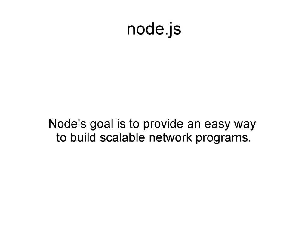 node.js Node's goal is to provide an easy way t...