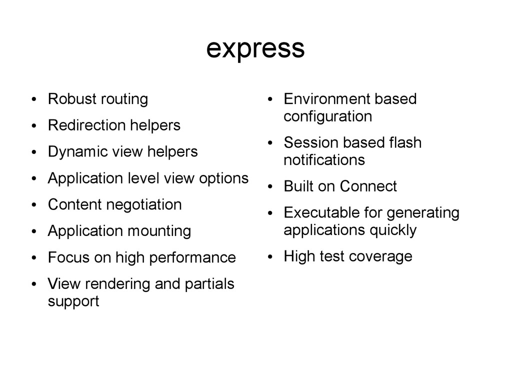 express ● Robust routing ● Redirection helpers ...