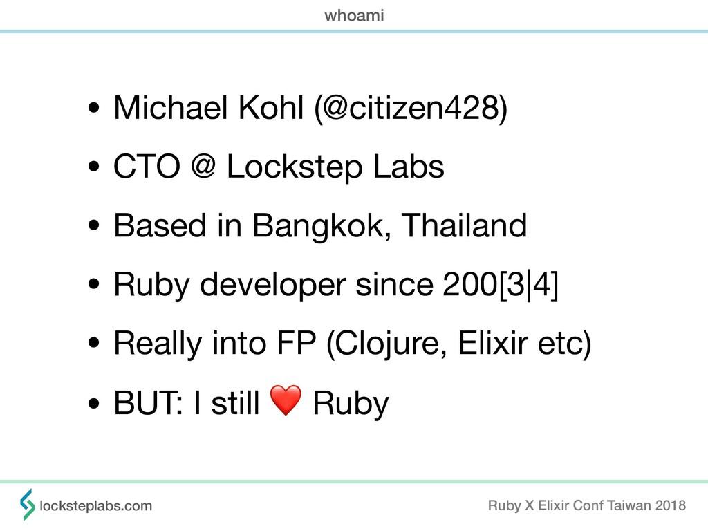 • Michael Kohl (@citizen428)  • CTO @ Lockstep ...