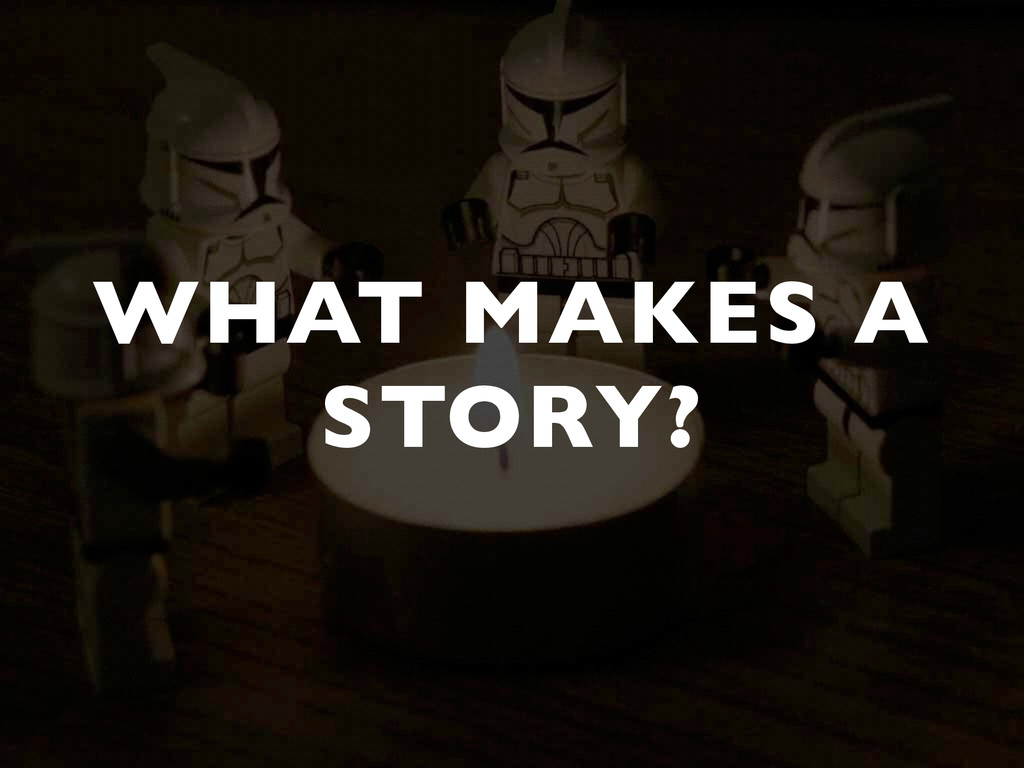 WHAT MAKES A STORY?