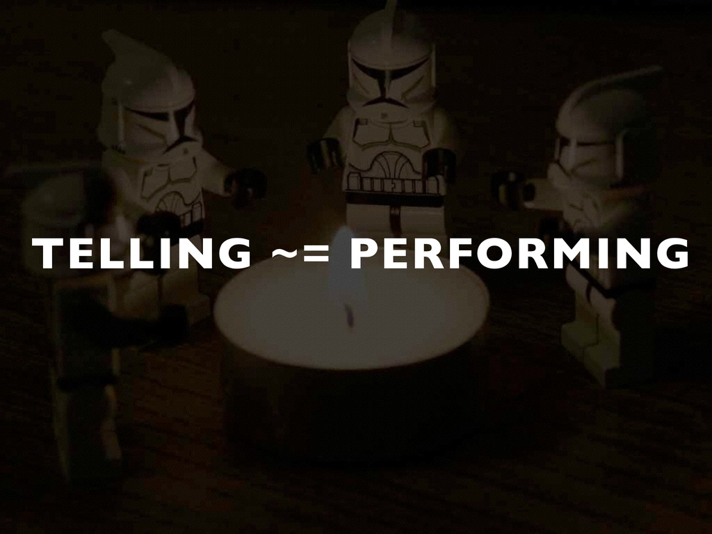 TELLING ~= PERFORMING