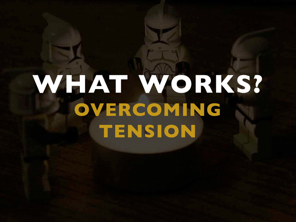WHAT WORKS?  OVERCOMING TENSION