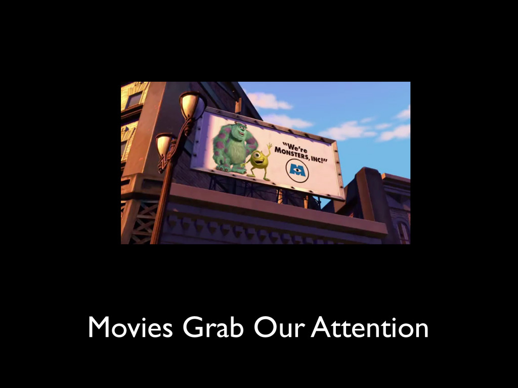 Movies Grab Our Attention