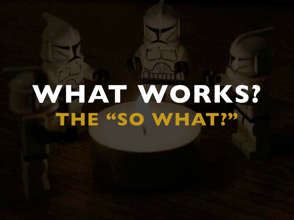 """WHAT WORKS?  THE """"SO WHAT?"""""""