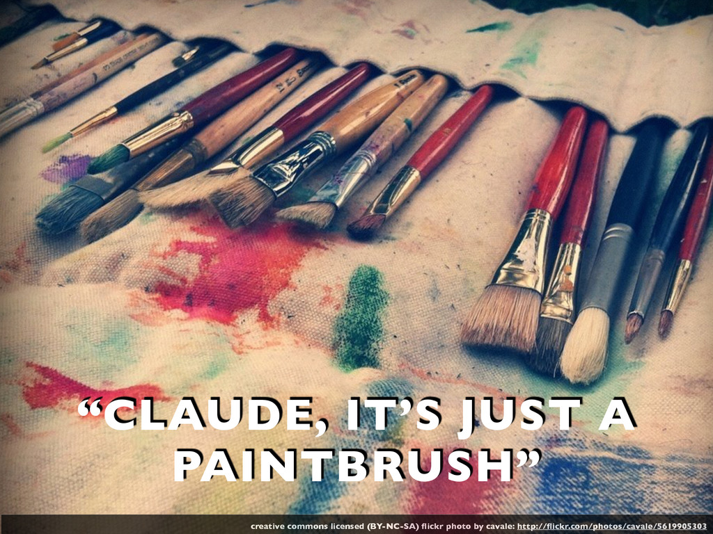 """""""CLAUDE, IT'S JUST A PAINTBRUSH"""" creative commo..."""