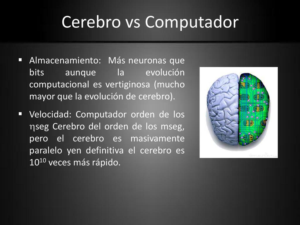 Cerebro vs Computador  Almacenamiento: Más neu...