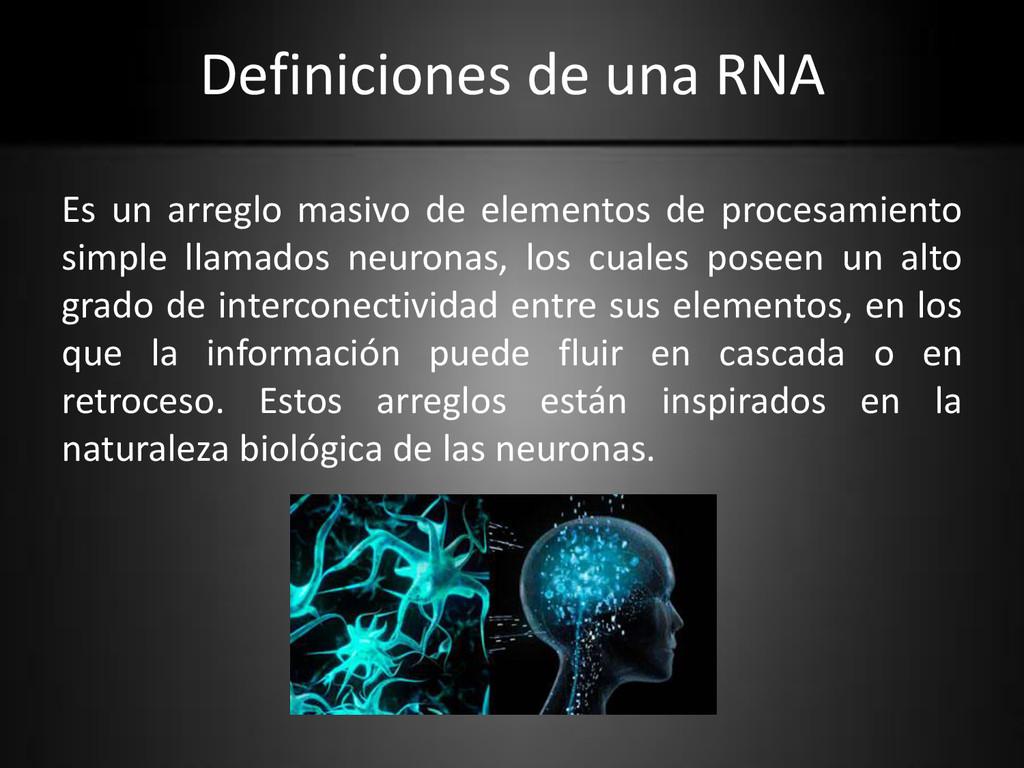 Definiciones de una RNA Es un arreglo masivo de...