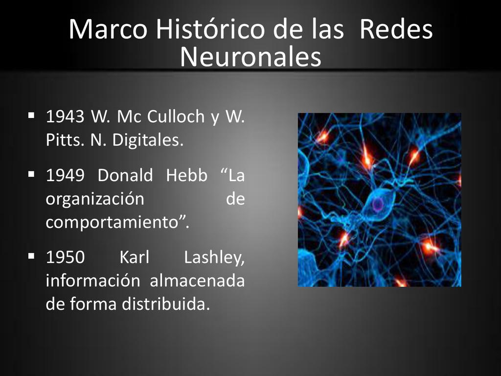 Marco Histórico de las Redes Neuronales  1943 ...