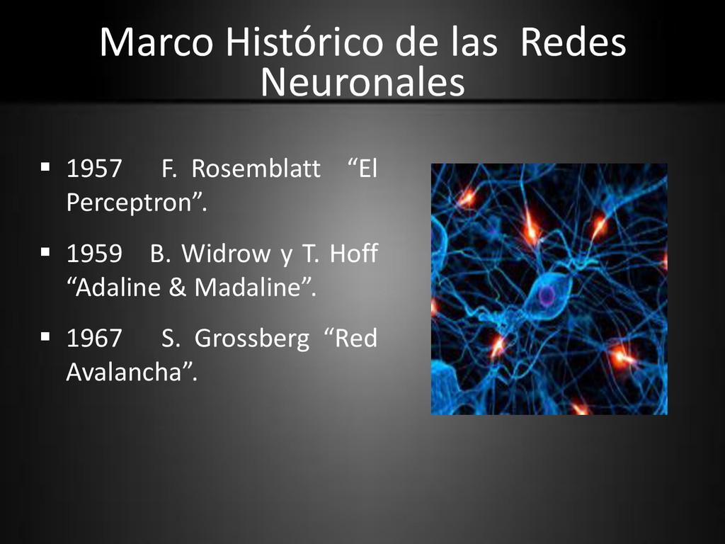 Marco Histórico de las Redes Neuronales  1957 ...