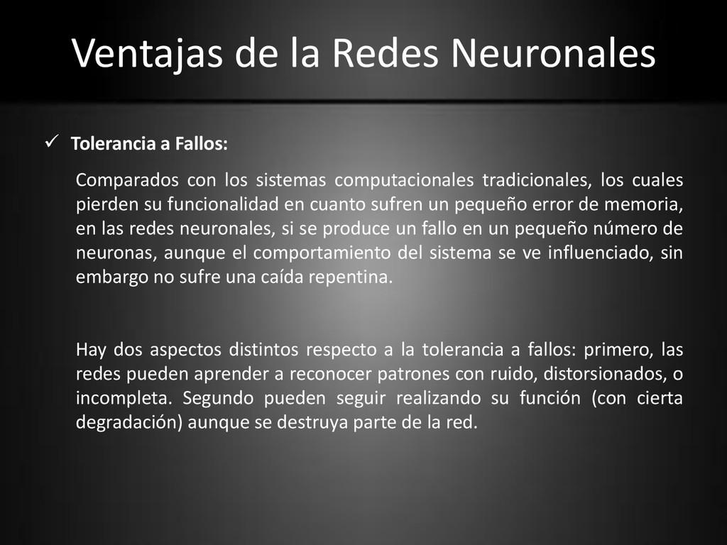Ventajas de la Redes Neuronales  Tolerancia a ...