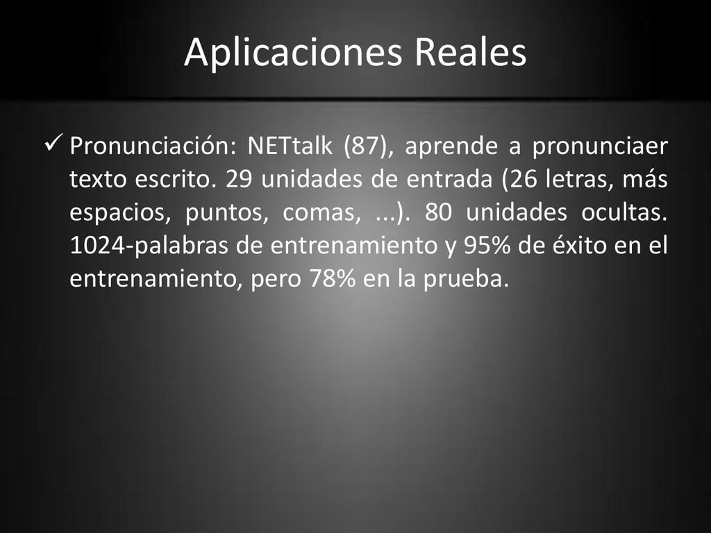 Aplicaciones Reales  Pronunciación: NETtalk (8...