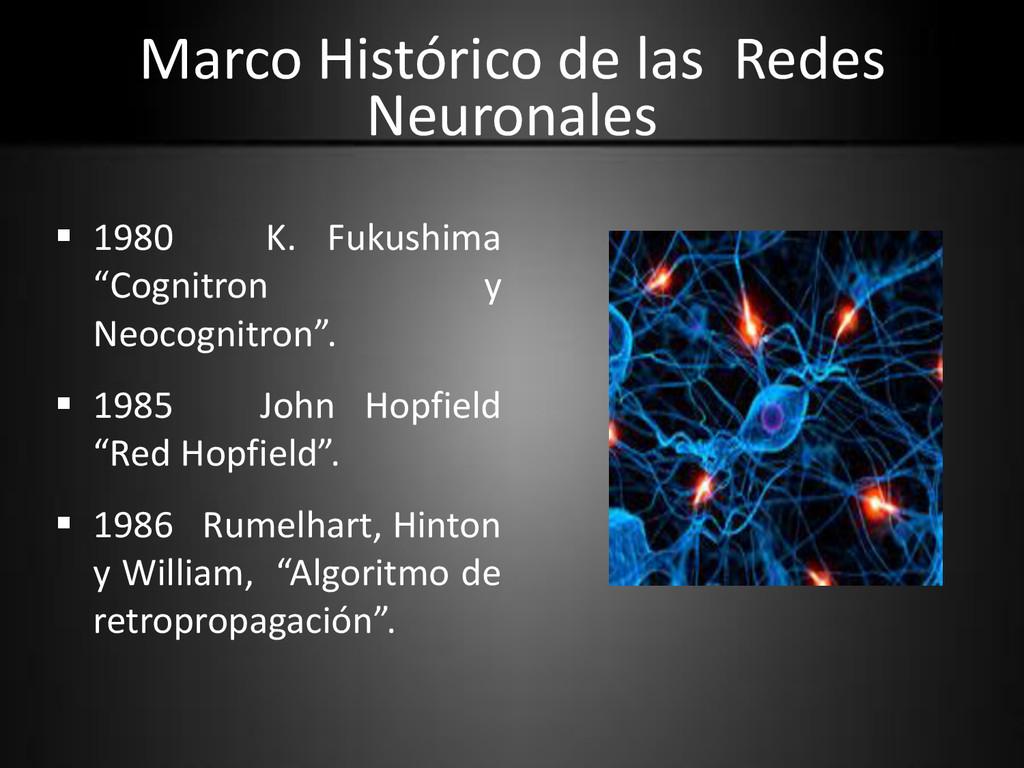 Marco Histórico de las Redes Neuronales  1980 ...