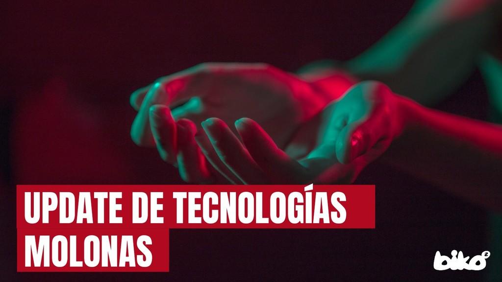 UPDATE DE TECNOLOGÍAS MOLONAS