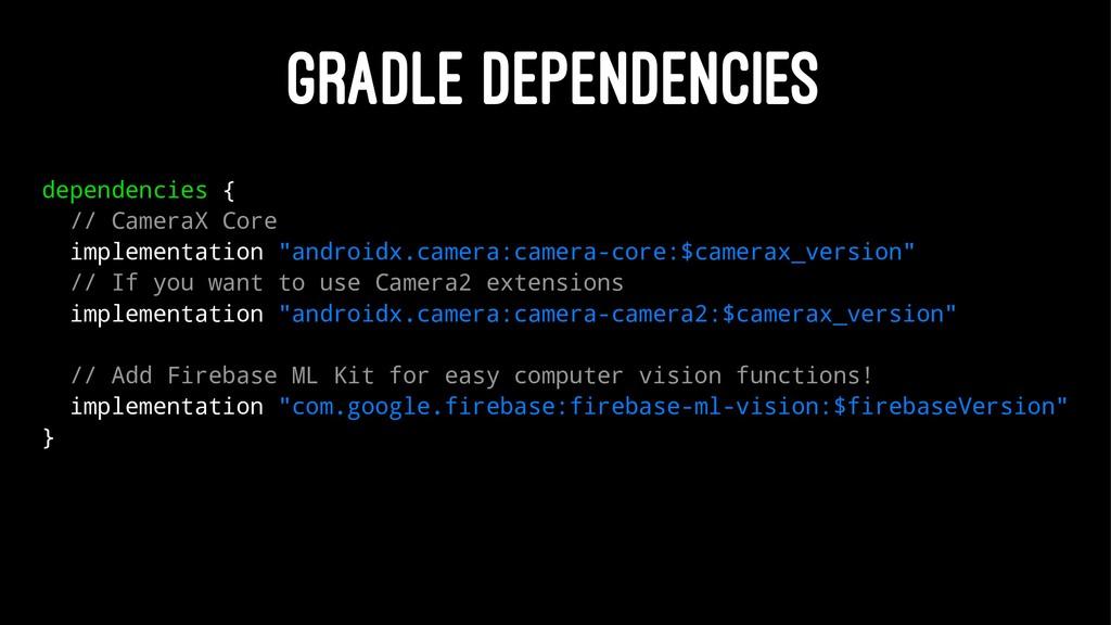 GRADLE DEPENDENCIES dependencies { // CameraX C...