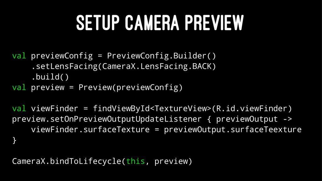 SETUP CAMERA PREVIEW val previewConfig = Previe...