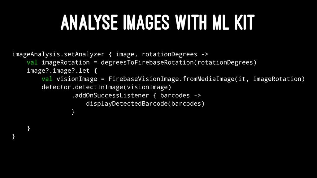ANALYSE IMAGES WITH ML KIT imageAnalysis.setAna...