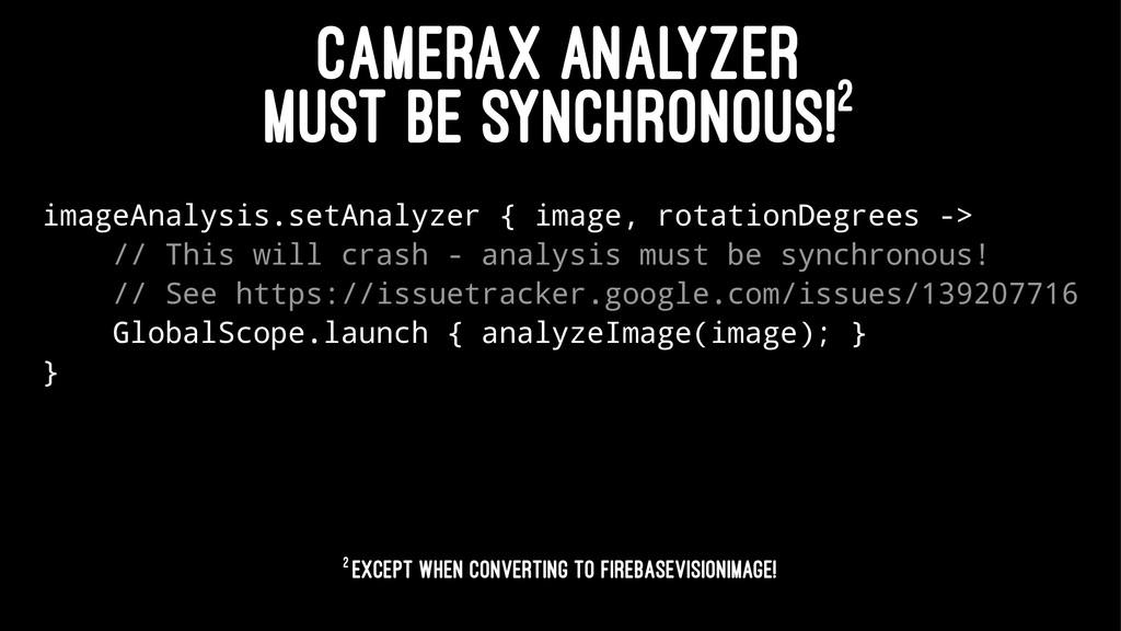 CAMERAX ANALYZER MUST BE SYNCHRONOUS!2 imageAna...