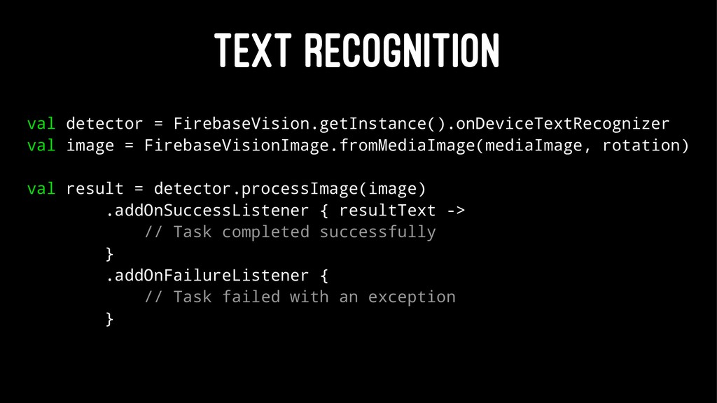 TEXT RECOGNITION val detector = FirebaseVision....