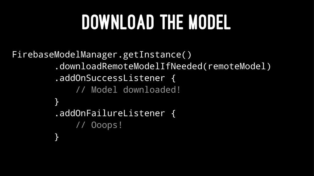 DOWNLOAD THE MODEL FirebaseModelManager.getInst...
