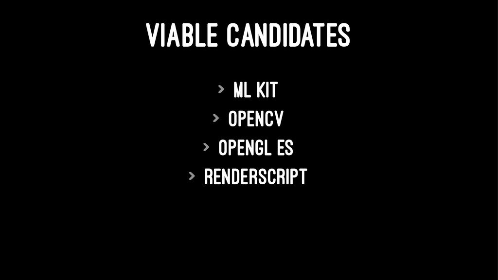 VIABLE CANDIDATES > ML Kit > OpenCV > OpenGL ES...
