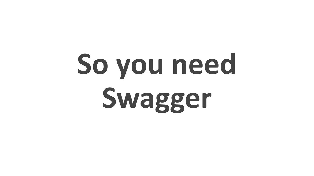 So you need Swagger