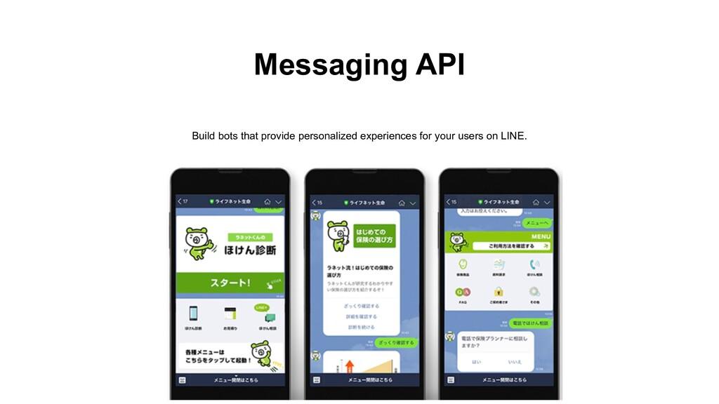 Messaging API Build bots that provide personali...