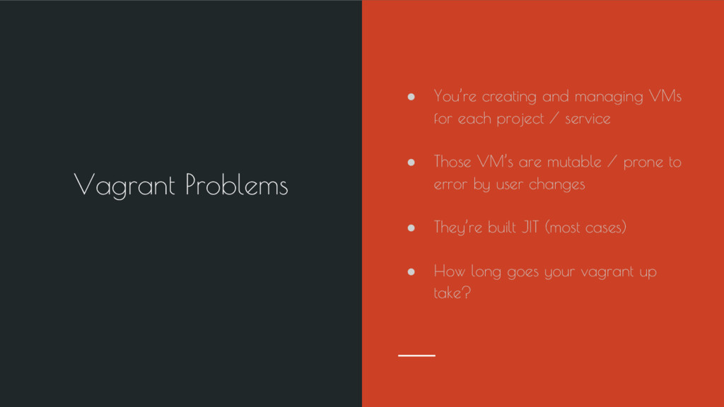 Vagrant Problems ● You're creating and managing...