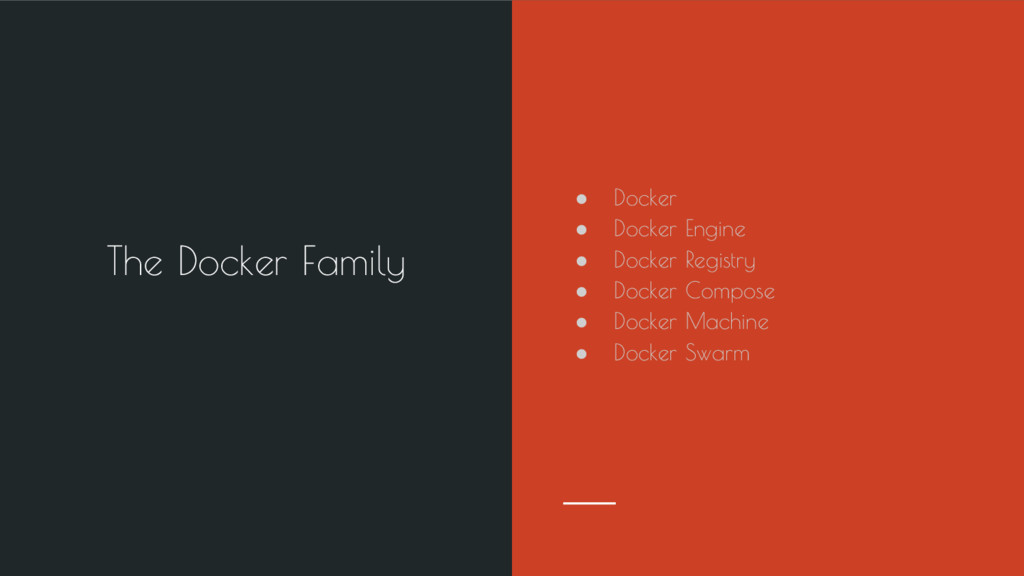 The Docker Family ● Docker ● Docker Engine ● Do...