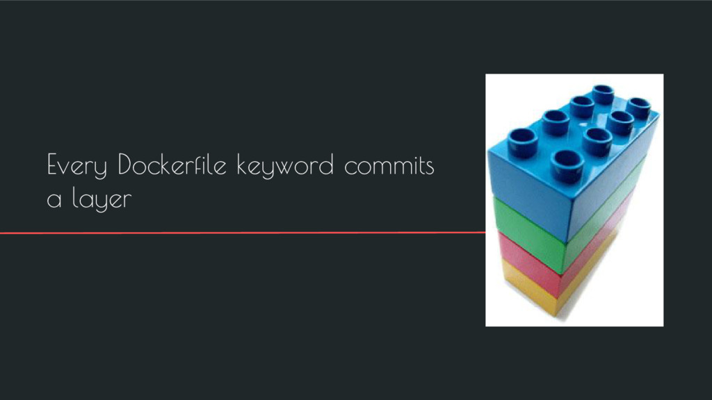Every Dockerfile keyword commits a layer