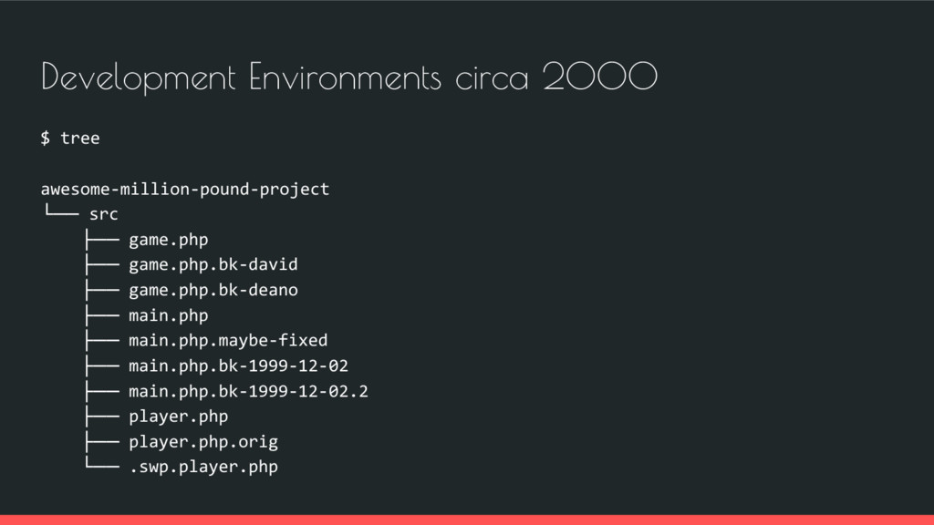 Development Environments circa 2000 $ tree awes...