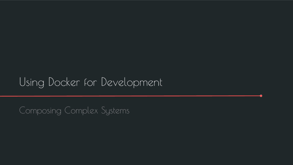 Using Docker for Development Composing Complex ...