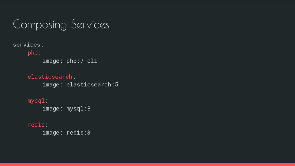Composing Services services: php: image: php:7-...