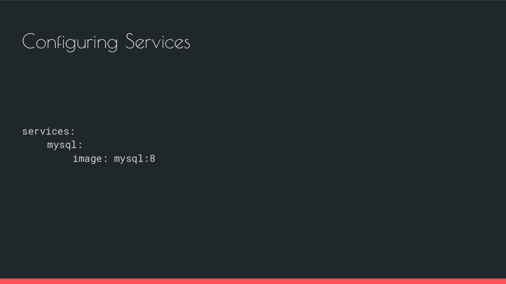 Configuring Services services: mysql: image: my...
