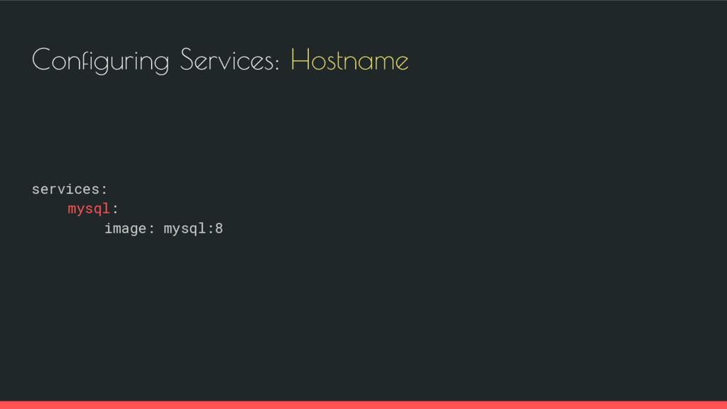Configuring Services: Hostname services: mysql:...