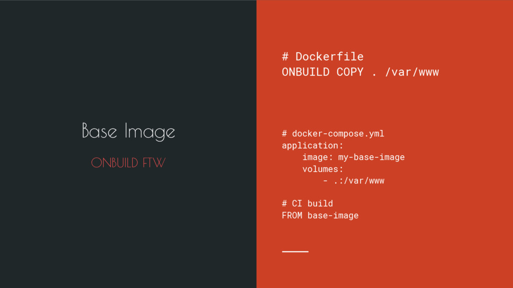 Base Image ONBUILD FTW # Dockerfile ONBUILD COP...