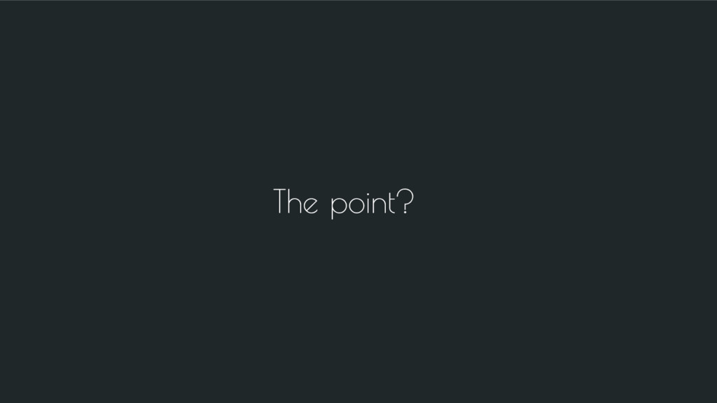 The point?