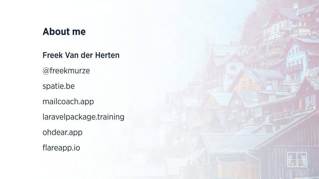 About me Freek Van der Herten @freekmurze spati...