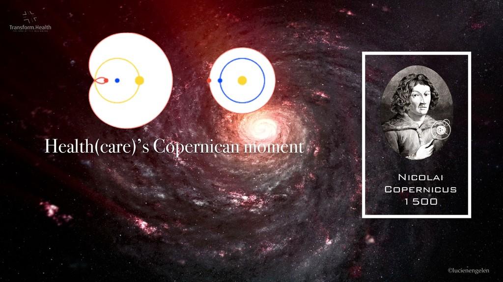 ©lucienengelen Health(care)'s Copernican moment...