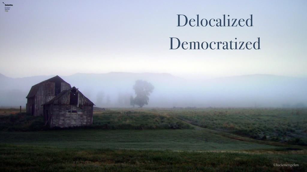 Delocalized Democratized ©lucienengelen