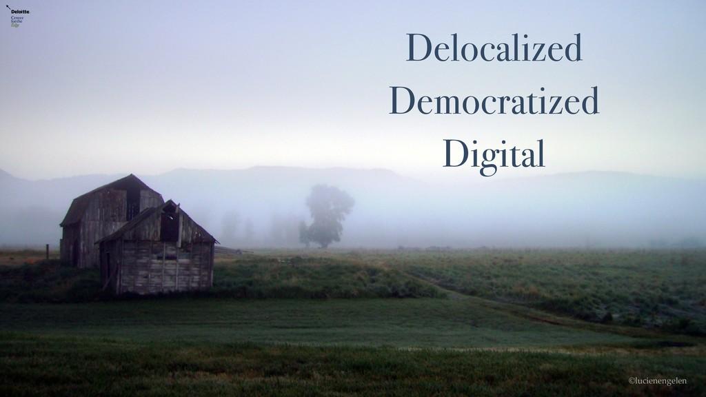 Delocalized Democratized Digital ©lucienengelen