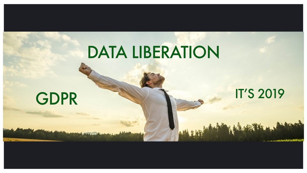 DATA LIBERATION 18 GDPR IT'S 2019