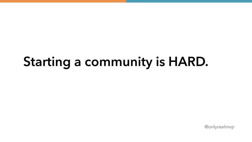 @onlyrealmvp Starting a community is HARD.