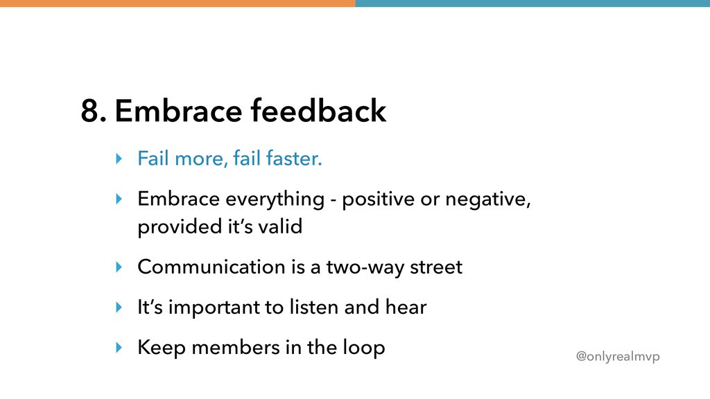 @onlyrealmvp 8. Embrace feedback ‣ Fail more, f...
