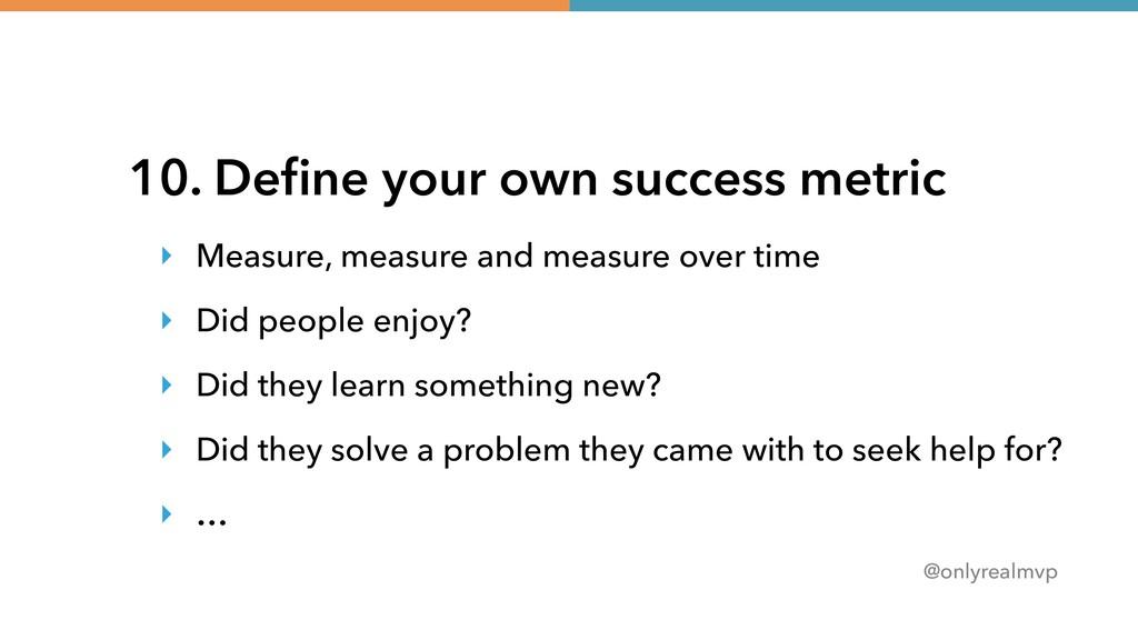 @onlyrealmvp 10. Define your own success metric ...